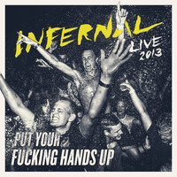 Infernal - Put Your F**king Hands Up (Live 2013 [Explicit])