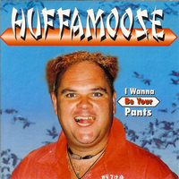 Huffamoose - I Wanna Be Your Pants