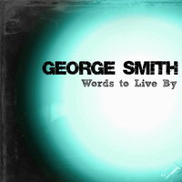 George Smith - Words to Live By