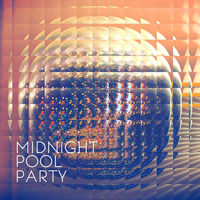 Midnight Pool Party - I Want, I Need