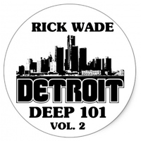 Rick Wade - Detroit Deep 101 Vol.2