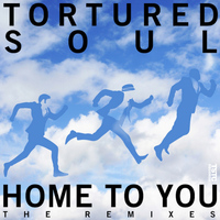 Tortured Soul - Home To You, The Remixes