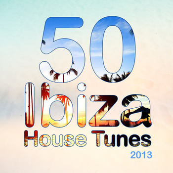 Various Artists - 50 Ibiza House Tunes 2013