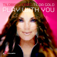 Tildbros feat. Tilda Gold - Play With You