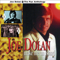 Joe Dolan - Make Me an Island - The Pye Anthology