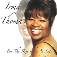 Irma Thomas - For the Rest of My Life