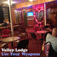 Valley Lodge - Use Your Weapons