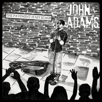 John Adams - The Pavement Is My Stage