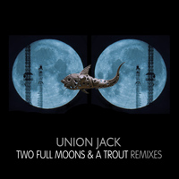 Union Jack - Two Full Moons And A Trout - Remixes