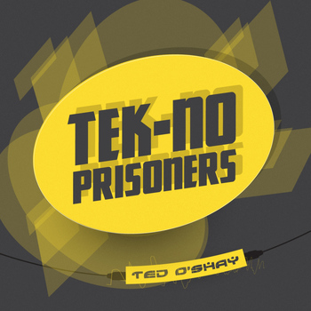 Ted O'Shay - Tek-No Prisoners