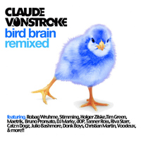 Claude Vonstroke - Bird Brain (Remixed)