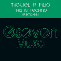 Miguel R Filio - This Is Techno (REMIXES)