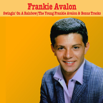 Frankie Avalon - Swingin' On A Rainbow / The Young Frankie Avalon & Bonus Tracks