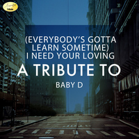 Ameritz - Tribute - (Everybody's Gotta Learn Sometime) I Need Your Loving - A Tribute to Baby D