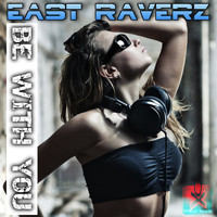 East Raverz - Be With You