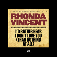 Rhonda Vincent - I'd Rather Hear I Don't Love You (Than Nothing At All)
