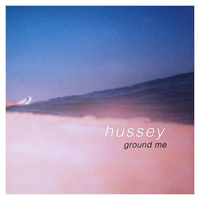 Hussey - Ground Me