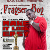 Frayser Boy - Make It Look Easy (feat. David Ray)