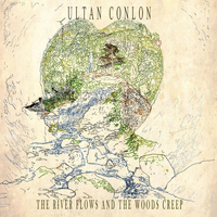 Ultan Conlon - The River Flows and the Woods Creep