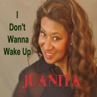 Juanita - I Don't Wanna Wake Up