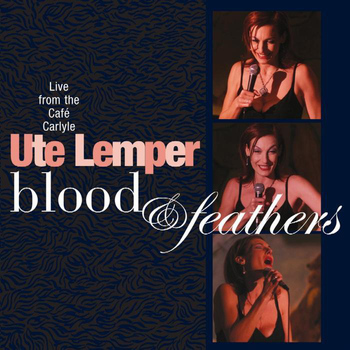 Ute Lemper - Blood & Feathers - Live At Cafe Carlyle