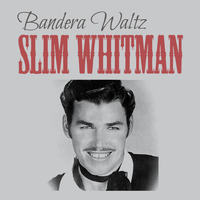 Slim Whitman - Bandera Waltz
