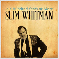 Slim Whitman - In a Hundred Years or More