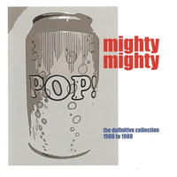 Mighty Mighty - Pop Can: The Definitive Collection 1986 - 1988