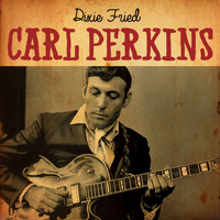 Carl Perkins - Dixie Fried