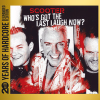 Scooter - Who's Got the Last Laugh Now? (20 Years of Hardcore - Expanded Edition) (Remastered)