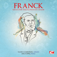César Franck - Franck: Sonata for Violin and Piano in A Major (Digitally Remastered)