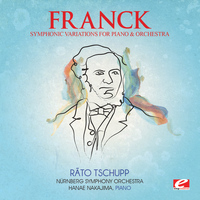 César Franck - Franck: Symphonic Variations for Piano and Orchestra (Digitally Remastered)