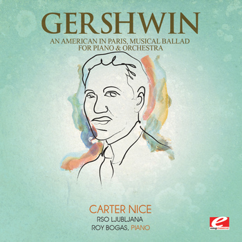 George Gershwin - Gershwin: An American in Paris, Musical Ballad for Piano and Orchestra (Digitally Remastered)