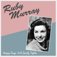 Ruby Murray - Happy Days and Lonely Nights