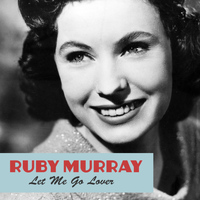 Ruby Murray - Let Me Go Lover