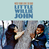 Little Willie John - Need Your Love so Bad