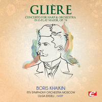 Reinhold Glière - Glière: Concerto for Harp & Orchestra in E-Flat Major, Op. 74 (Digitally Remastered)