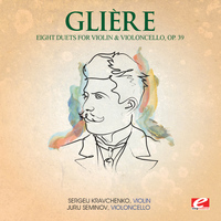 Reinhold Glière - Glière: Eight Duets for Violin and Violoncello, Op. 39 (Digitally Remastered)