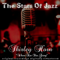 Shirley Horn - Where Are You Going (Remastered)