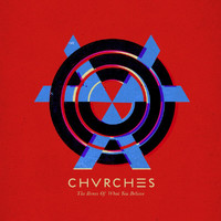 CHVRCHES - The Bones Of What You Believe (Explicit)