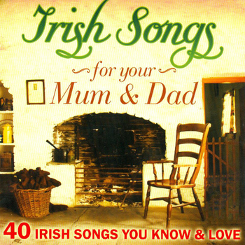 Various Artists - Irish Songs for Mum and Dad - 40 Irish Songs You Love and Know