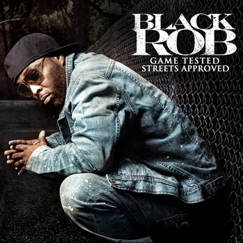 Black Rob - Game Tested, Streets Approved (Explicit)