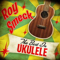Roy Smeck - The Best in Ukulele