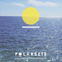 Polarsets - Just Don't Open Your Eyes Yet
