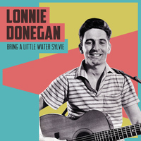 Lonnie Donegan - Bring a Little Water Sylvie