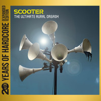 Scooter - The Ultimate Aural Orgasm (20 Years of Hardcore - Expanded Edition) (Remastered)