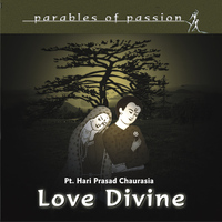 Hariprasad Chaurasia - Parables of Passion - Love Devine