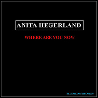 Anita Hegerland - Where Are You Now