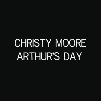 Christy Moore - Arthur's Day