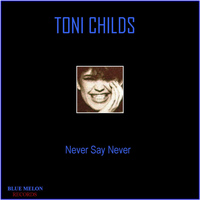 Toni Childs - Never Say Never
